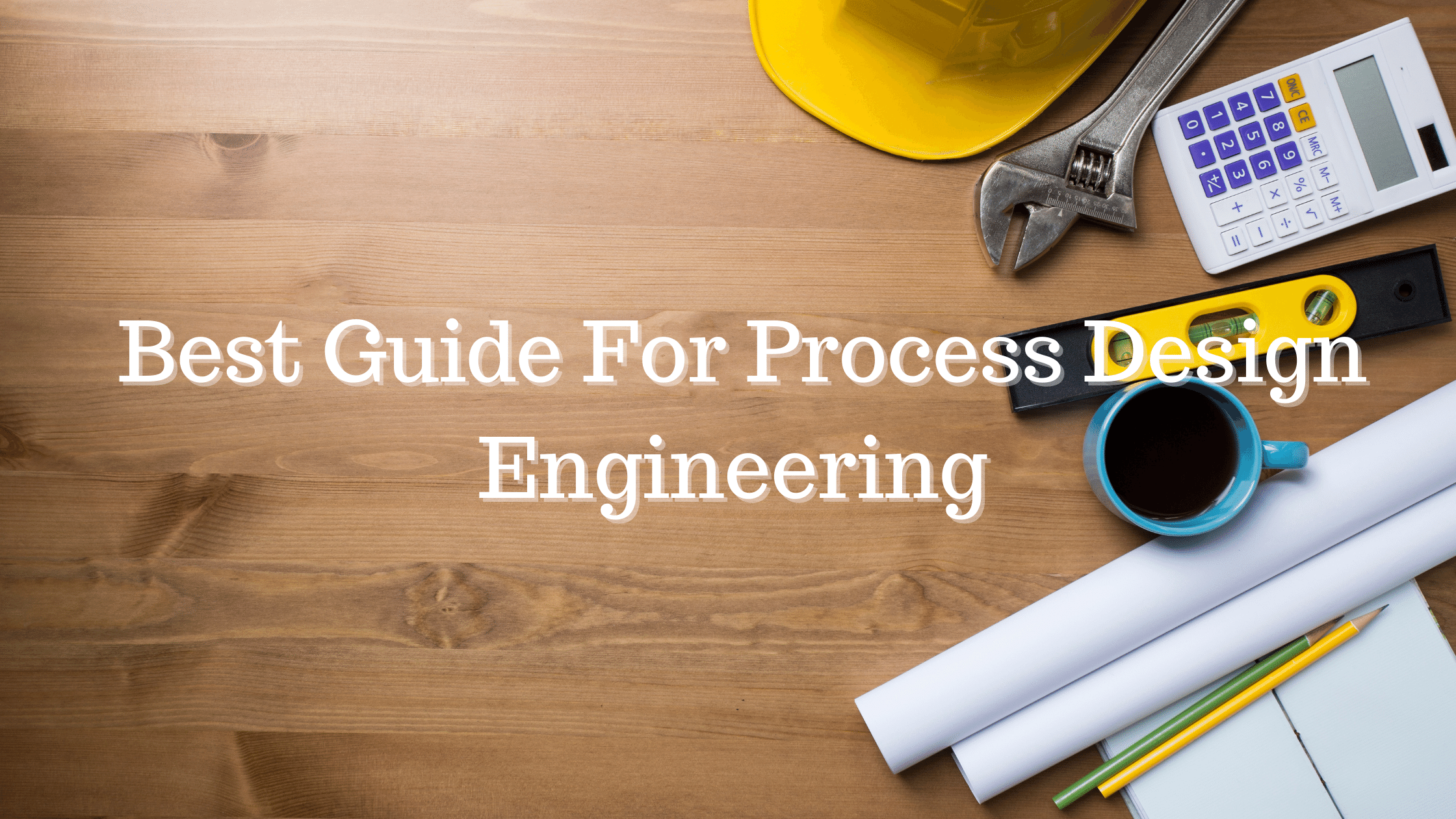 Best Guide For Process Design Engineering